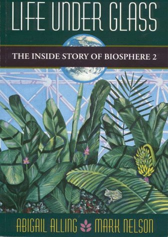 Life Under Glass: The Inside Story of Biosphere 2 | Abigail Alling and Mark Nelson