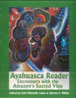 Ayahuasca Reader - Encounters with the Amazon's Sacred Vine | Edited by Luis Eduardo Luna and Steven F. White