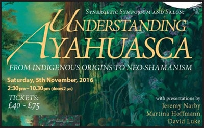 LONDON–Understanding Ayahuasca: From Indigenous Origins To Neo-Shamanism